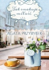 Okładka książki Tak smakuje miłość Agata Przybyłek