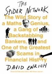 Okładka książki The Spider Network: The Wild Story of a Maths Genius and One of the Greatest Scams in Financial History David Enrich