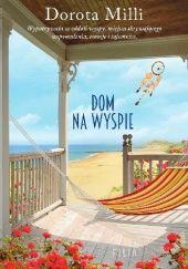 Okładka książki Dom na wyspie Dorota Milli