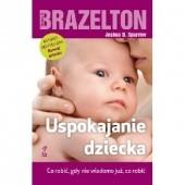 Okładka książki Uspokajanie dziecka Co robić, gdy nie wiadomo już, co robić T. Berry Brazelton,Joshua D. Sparrow