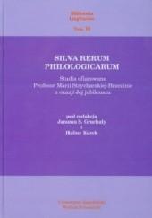 Okładka książki Silva rerum philologicarum. Studia ofiarowane Profesor Marii Strycharskiej-Brzezinie z okazji Jej jubileuszu