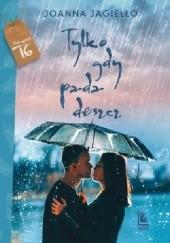 Okładka książki Tylko gdy pada deszcz Joanna Jagiełło