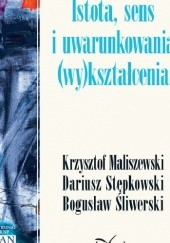Okładka książki Istota, sens i uwarunkowania (wy)kształcenia Bogusław Śliwerski,Krzysztof Maliszewski,Dariusz Stępkowski