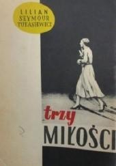 Okładka książki Trzy miłości Lilian Seymour-Tułasiewicz