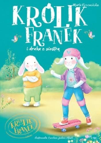 Okładka książki Królik Franek i draka z siostrą Ewelina Jaślan-Klisik,Marta Krzemińska