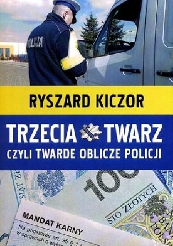 Okładka książki Trzecia twarz czyli twarde oblicze policji Ryszard Kiczor