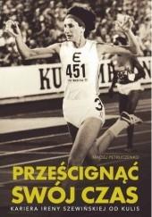 Okładka książki Prześcignąć swój czas. Kariera Ireny Szewińskiej od kulis Maciej Petruczenko