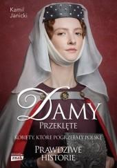 Okładka książki Damy przeklęte. Kobiety, które pogrzebały Polskę Kamil Janicki