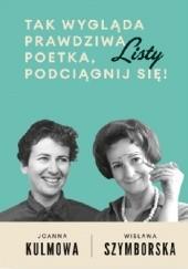 Okładka książki Tak wygląda prawdziwa poetka, podciągnij się! Listy Wisława Szymborska,Joanna Kulmowa
