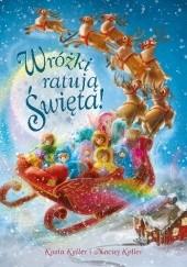 Okładka książki Wróżki ratują święta Kasia Keller,Maciej Keller
