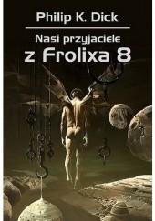 Okładka książki Nasi przyjaciele z Frolixa 8 Philip K. Dick