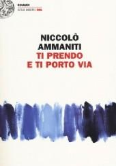 Okładka książki Ti prendo e ti porto via Niccolo Ammaniti