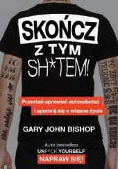 Okładka książki Skończ z tym sh*tem! Gary John Bishop