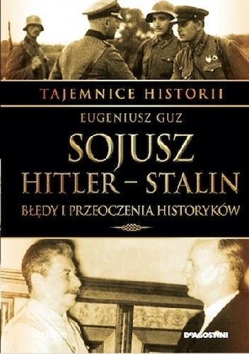 Okładka książki Sojusz Hitler - Stalin. Błędy i przeoczenia historyków Eugeniusz Guz