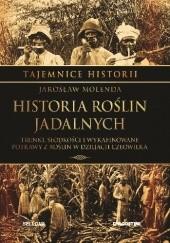 Okładka książki Historia roślin jadalnych. Trunki, słodkości i wyrafinowane potrawy z roślin w dziejach człowieka