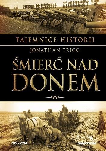 Okładka książki Śmierć nad Donem. Klęska sojuszników Niemiec na Wschodzie 1941-1944 Jonathan Trigg