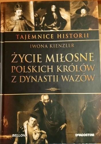 Okładka książki Życie miłosne polskich królów z dynastii Wazów Iwona Kienzler