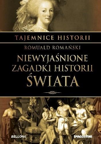 Okładka książki Niewyjaśnione zagadki historii świata Romuald Romański