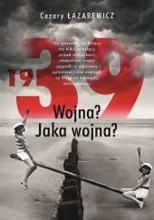 Okładka książki 1939. Wojna? Jaka wojna? Cezary Łazarewicz