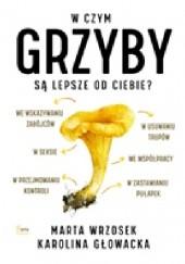 Okładka książki W czym grzyby są lepsze od ciebie? Marta Wrzosek