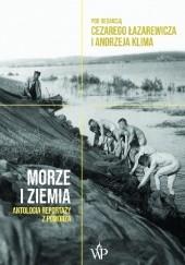 Okładka książki Morze i ziemia. Antologia reportaży z Pomorza Cezary Łazarewicz,Andrzej Klim