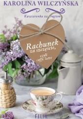 Okładka książki Rachunek za szczęście, czyli caffe latte Karolina Wilczyńska