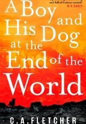 Okładka książki A Boy and His Dog at the End of the World C.A. Fletcher