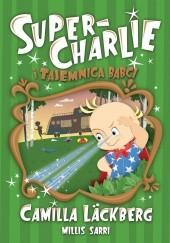 Okładka książki Super-Charlie i tajemnica babci Camilla Läckberg