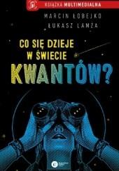 Okładka książki Co się dzieje w świecie kwantów? Łukasz Lamża,Marcin Łobejko