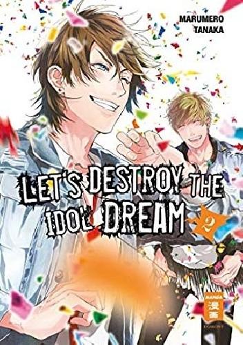Okładka książki Let's destroy the Idol Dream 02 Marumero Tanaka