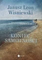 Okładka książki Koniec samotności Janusz Leon Wiśniewski