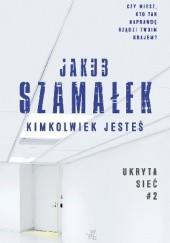 Okładka książki Kimkolwiek jesteś Jakub Szamałek