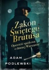 Okładka książki Zakon Świętego Brutusa. Opowieść spiskowa o dawnej Warszawie Adam Podlewski