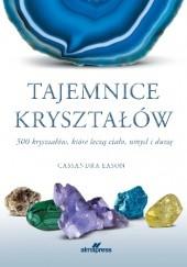 Okładka książki Tajemnice kryształów. 500 kryształów, które leczą ciało, umysł i duszę Cassandra Eason
