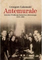 Okładka książki Antemurale. Schyłek Wielkiego Księstwa Litewskiego 1918–1922 Grzegorz Łukomski