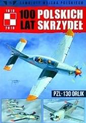 Okładka książki 100 Lat Polskich Skrzydeł - PZL-130 Orlik Jerzy Gruszczyński,Michał Fiszer
