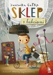 Okładka książki Sklep z babciami Maciej Szymanowicz,Dominika Gałka