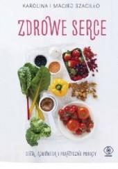 Okładka książki Zdrowe serce. Dieta ajurwedą i praktyczne porady Maciej Szaciłło,Karolina Szaciłło