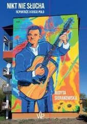 Okładka książki Nikt nie słucha. Reportaże o disco polo Judyta Sierakowska