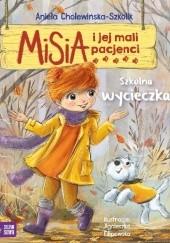 Okładka książki Misia i jej mali pacjenci. Szkolna wycieczka Aniela Cholewińska-Szkolik