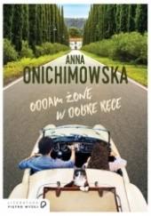 Okładka książki Oddam żonę w dobre ręce Anna Onichimowska
