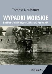 Okładka książki Wypadki morskie i ich wpływ na bezpieczeństwo pływania. Tomasz Neubauer