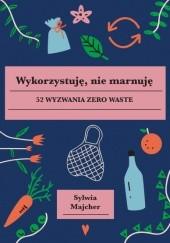 Okładka książki Wykorzystuję, nie marnuję. 52 wyzwania zero waste Sylwia Majcher