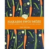 Okładka książki Nakarm swój mózg. Ponad 100 posiłków, dzięki którym poczujesz się lepiej Delia McCabe