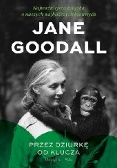 Okładka książki Przez dziurkę od klucza. Najważniejsza książka o naszych najbliższych krewnych Jane Goodall