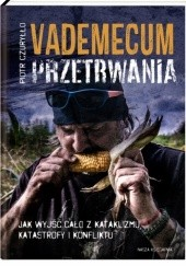 Okładka książki Vademecum przetrwania. Jak wyjść cało z kataklizmu, katastrofy i konfliktu Piotr Czuryłło