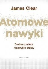 Okładka książki Atomowe nawyki. Drobne zmiany, niezwykłe efekty James Clear