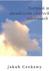 Okładka książki Sierpień w dwudziestu czterech odcieniach Jakub Czekawy