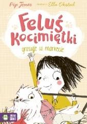 Okładka książki Feluś Kocimiętki grasuje w markecie Pip Jones