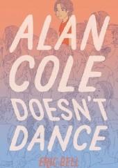 Okładka książki Alan Cole Doesnt Dance Eric Bell